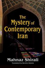 The Mystery of Contemporary Iran - Mahnaz Shirali
