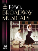 The Complete Book of 1950s Broadway Musicals - Dan Dietz