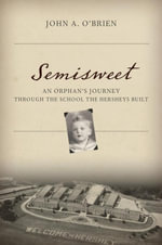 Semisweet : An Orphan's Journey Through the School the Hersheys Built - Johnny O'Brien