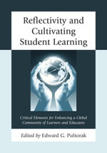 Reflectivity and Cultivating Student Learning : Critical Elements for Enhancing a Global Community of Learners and Educators - Edward G. Pultorak