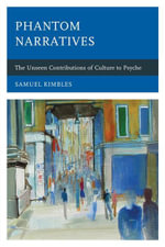Phantom Narratives : The Unseen Contributions of Culture to Psyche - Samuel Kimbles