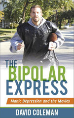 The Bipolar Express : Manic Depression and the Movies - David Coleman