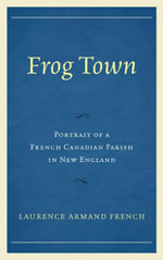 Frog Town : Portrait of a French Canadian Parish in New England - Laurence Armand French