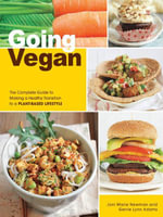 Going Vegan : The Complete Guide to Making a Healthy Transition to a Plant-Based Lifestyle - Joni Marie Newman