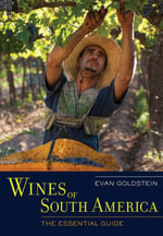Wines of South America : The Essential Guide - Evan Goldstein