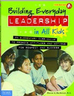 Building Everyday Leadership in All Kids : An Elementary Curriculum to Promote Attitudes and Actions for Respect and Success - Mariam G. MacGregor