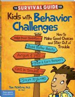 The Survival Guide for Kids with Behavior Challenges : How to Make Good Choices and Stay Out of Trouble - Thomas McIntyre