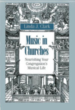 Music in Churches : Nourishing Your Congregation's Musical Life - Linda J. Clark