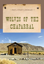 Wolves of the Chaparral - Paul Evan Lehman