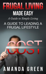 Frugal Living Made Easy : A Guide to Simple Living: A Guide to Leading a Frugal Lifestyle - Amanda Green