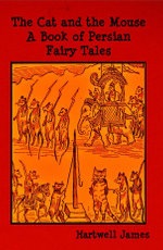 The Cat and the Mouse : A Book of Persian Fairy Tales - Hartwell James