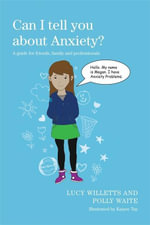 Can I tell you about Anxiety? : A guide for friends, family and professionals - Lucy Willetts
