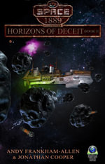 Horizons of Deceit : Book II (Space: 1889 & Beyond, Vol. 3.1) - Andy Frankham-Allen