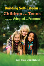 Building Self-Esteem in Children and Teens Who Are Adopted or Fostered - Sue Cornbluth