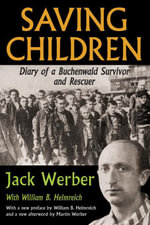 Saving Children : Diary of a Buchenwald Survivor and Rescuer - Jack Werber