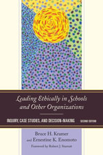Leading Ethically in Schools and Other Organizations : Inquiry, Case Studies, and Decision-Making - Bruce H. Kramer