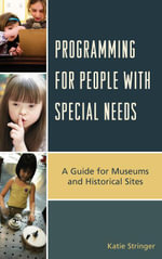 Programming for People with Special Needs : A Guide for Museums and Historic Sites - Katie Stringer