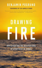 Drawing Fire : Investigating the Accusations of Apartheid in Israel - Benjamin Pogrund