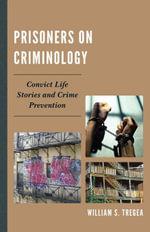 Prisoners on Criminology : Convict Life Stories and Crime Prevention - William S. Tregea