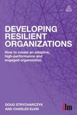 Developing Resilient Organizations : How to Create an Adaptive, High Performance and Engaged Organization - Doug Strycharczyk