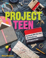 Project Teen : Handmade Gifts Your Teen Will Love  21 Projects to Sew - Melissa Mortenson