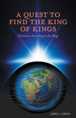 A Quest to Find the King of Kings - Christmas According to the Magi - James L. Larson