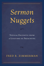 Sermon Nuggets : Topical Excerpts from a Lifetime of Preaching - Fred R. Zimmerman