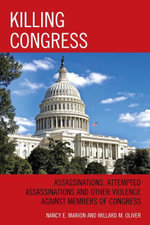 Killing Congress : Assassinations, Attempted Assassinations and Other Violence against Members of Congress - Nancy Marion