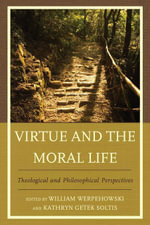 Virtue and the Moral Life : Theological and Philosophical Perspectives