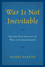 War Is Not Inevitable : On the Psychology of War and Aggression - Henri, Parens