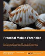 Practical Mobile Forensics - Bommisetty Satish