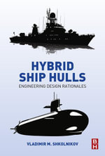 Hybrid Ship Hulls : Engineering Design Rationales - Vladimir M. Shkolnikov