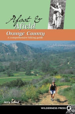 Afoot and Afield : Orange County: A Comprehensive Hiking Guide - Jerry Schad