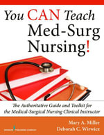 You CAN Teach Med-Surg Nursing! : The Authoritative Guide and Toolkit for the Medical-Surgical Nursing Clinical Instructor - CCRN Mary Miller RN