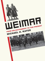Weimar : From Enlightenment to the Present - Michael H. Kater