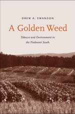 A Golden Weed : Tobacco and Environment in the Piedmont South - Drew A. Swanson