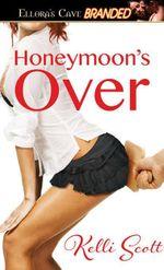 Honeymoon's Over - Kelli Scott