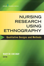 Nursing Research Using Ethnography : Qualitative Designs and Methods in Nursing