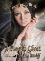 A Fragile Ghost - Violetta Antcliff