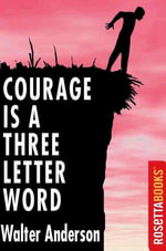 Courage is A Three Letter Word - Walter Anderson