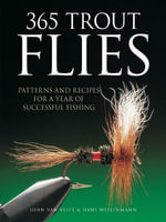 365 Trout Flies : Patterns and Recipes for a Year of Successful Fishing - Hans Weilenmann