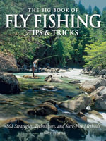 The Big Book of Fly Fishing Tips & Tricks : 501 Strategies, Techniques, and Sure-Fire Methods - C. Boyd Pfeiffer