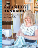 The Refashion Handbook : Refit, Redesign, Remake for Every Body - Beth Huntington