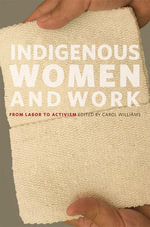 Indigenous Women and Work : From Labor to Activism