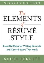 The Elements of Resume Style : Essential Rules for Writing Resumes and Cover Letters That Work - Scott Bennett