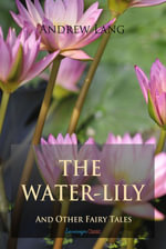 The Water-Lily and Other Fairy Tales - Andrew Lang