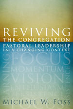 Reviving the Congregation : Pastoral Leadership in a Changing Context - Michael W. Foss
