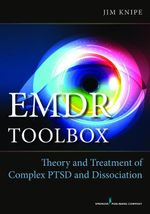 EMDR Toolbox : Theory and Treatment of Complex PTSD and Dissociation - James, PhD Knipe