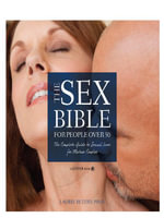 The Sex Bible For People Over 50 : The Complete Guide to Sexual Love for Mature Couples - Laurie Betito