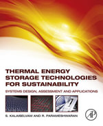 Thermal Energy Storage Technologies for Sustainability : Systems Design, Assessment and Applications - S. Kalaiselvam